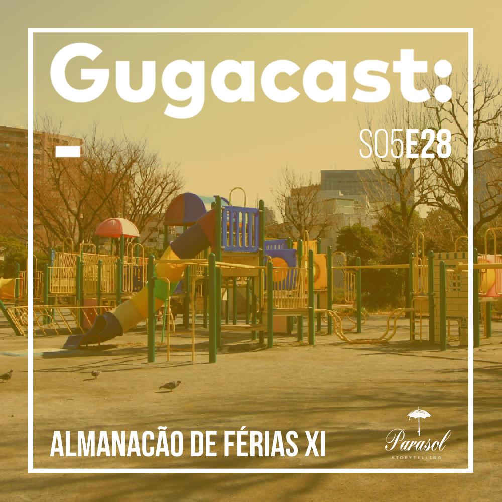 Almanacão de Férias XI - Gugacast - S05E28
