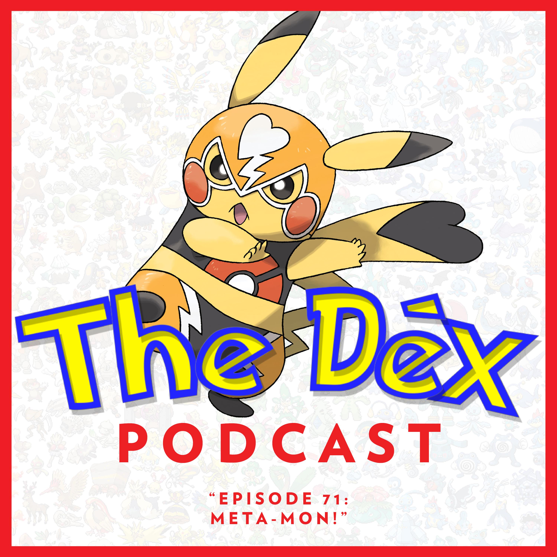 The Dex! Podcast #71: Meta-Mon!