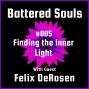 Artwork for Battered Souls #005 - Finding the Inner Light with Felix DeRosen