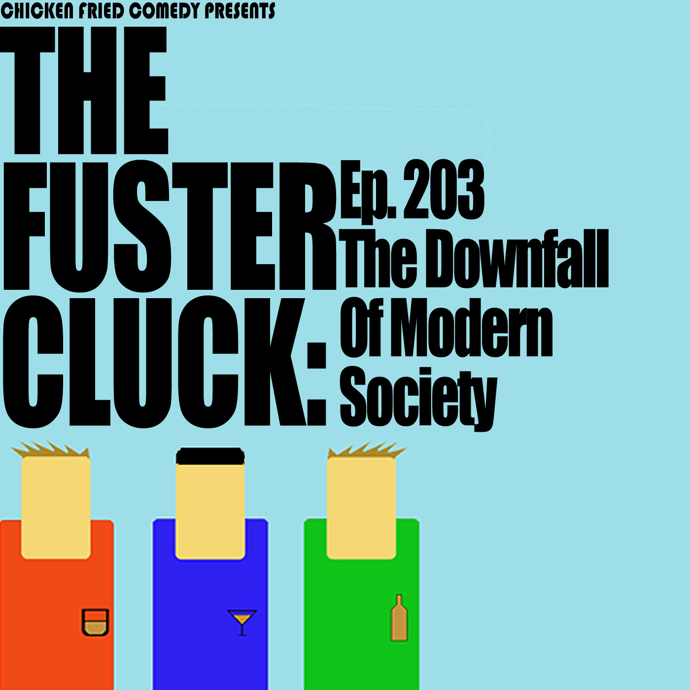 The Fustercluck Ep 203: The Downfall of Society