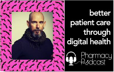 Better Patient Care through Digital Health - Pharmacy Podcast Episode 313