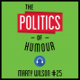 Artwork for 25: The Politics of Humour - Marty Wilson