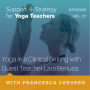 Artwork for 27:  Yoga in a Clinical Setting with Guest Teacher Lara Benusis