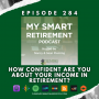 Artwork for Ep 284: How Confident Are You About Your Income in Retirement?