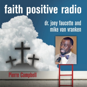 Faith Positive Radio: Pierre Campbell