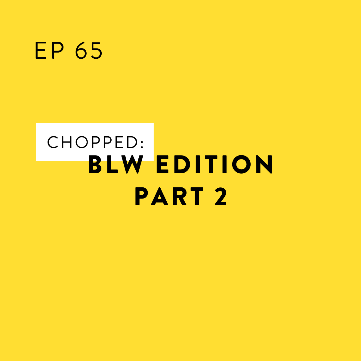Chopped: BLW Edition Part 2