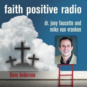Faith Positive Radio: Dave Anderson