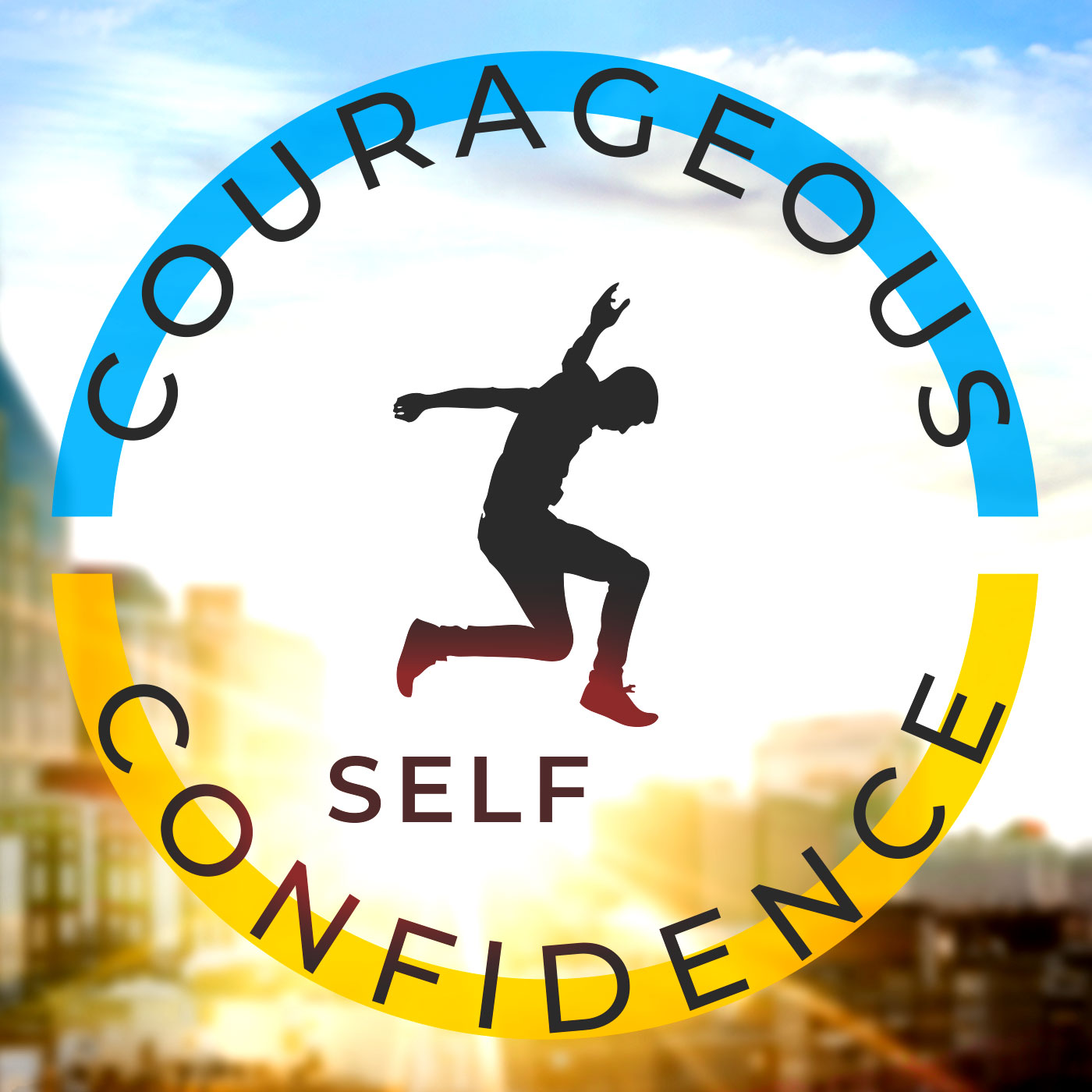 Courageous Self-Confidence
