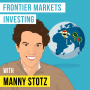 Artwork for Manny Stotz - Frontier Markets Investing - [Invest Like the Best, EP.169]