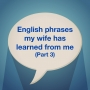 Artwork for P08 [3/5] English phrases my wife has learned from me
