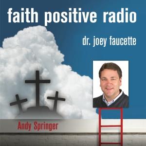 Faith Positive Radio: Andy Springer