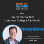 Artwork for 017 How To Start A Tech Company During A Pandemic with Greg Raiz