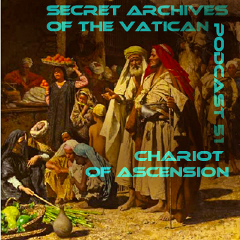 Secret Archives of the Vatican Podcast 51 - Chariot of Ascension