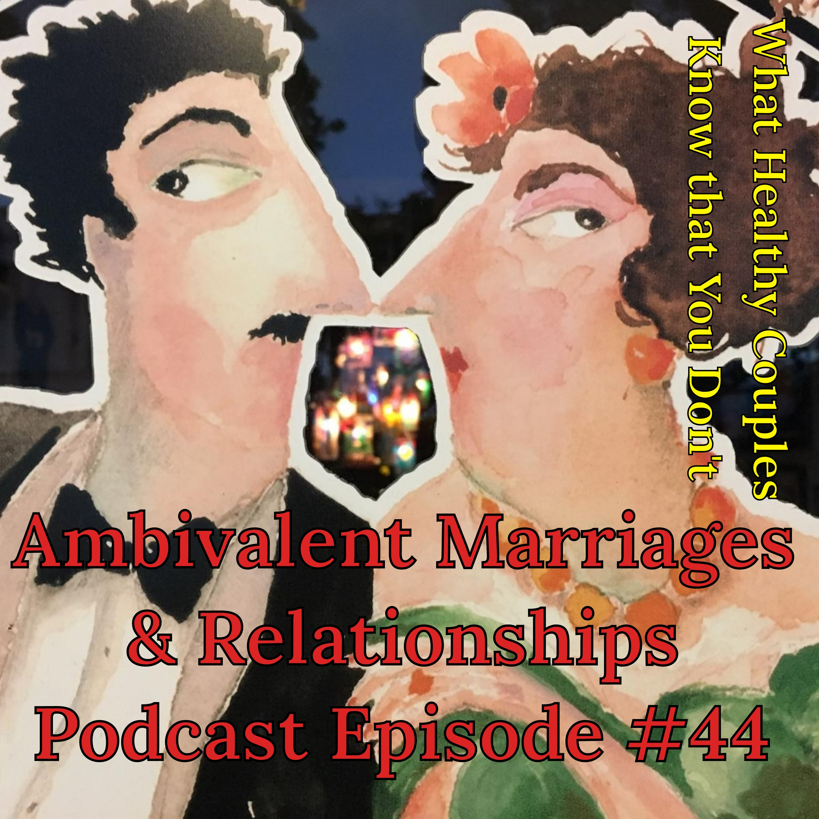 What Healthy Couples Know That You Don't - Ambivalent Marriages & Relationships, What to do?