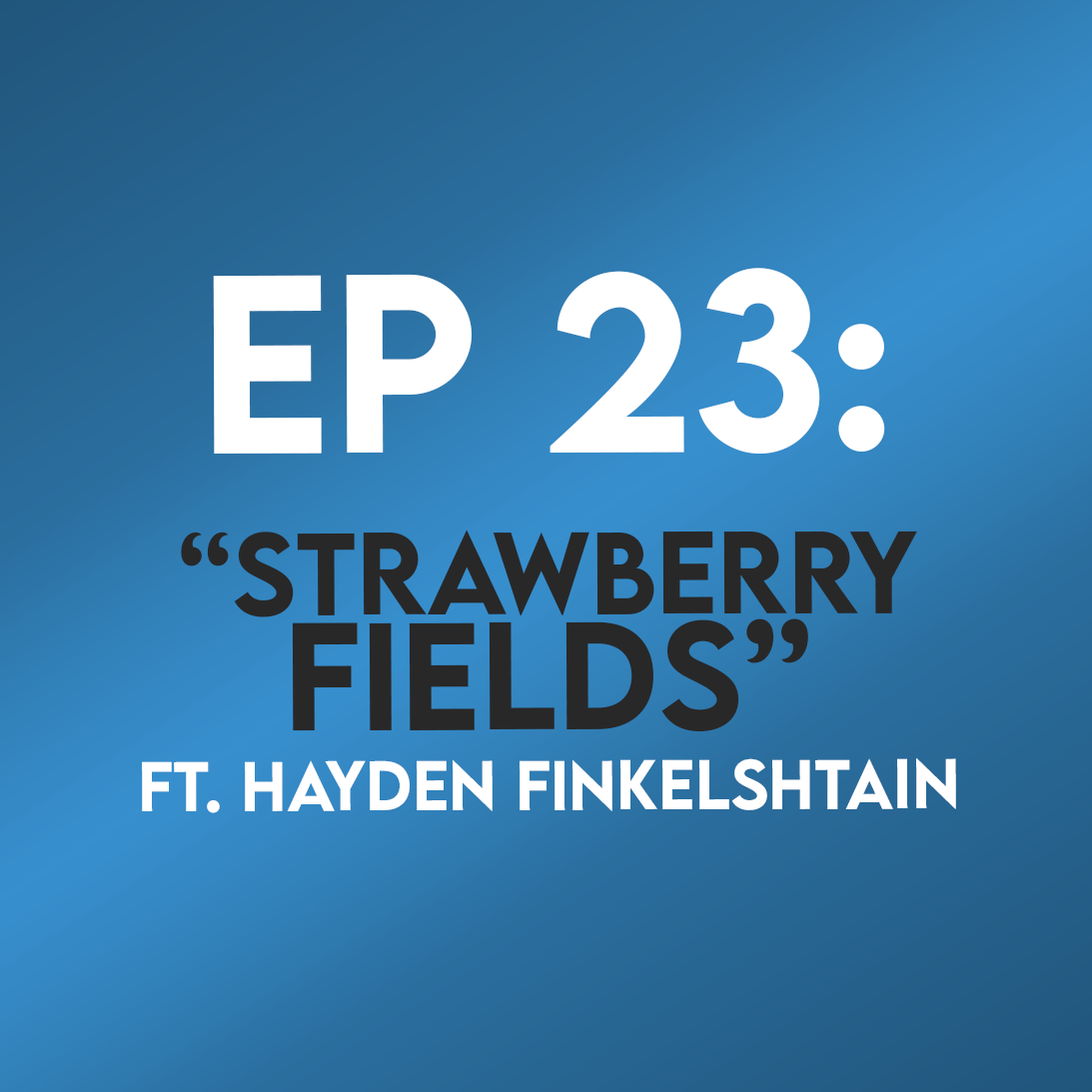 "Ep. 23 - ""Strawberry Fields"" (Across the Universe) ft. Hayden Finkelshtain"