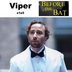 s1e5 Viper