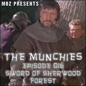 MOZ Presents: The Munchies 016 - Sword of Sherwood Forest