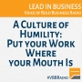 Artwork for Program 143 - A Culture of Humility: Put your Work Where your Mouth Is