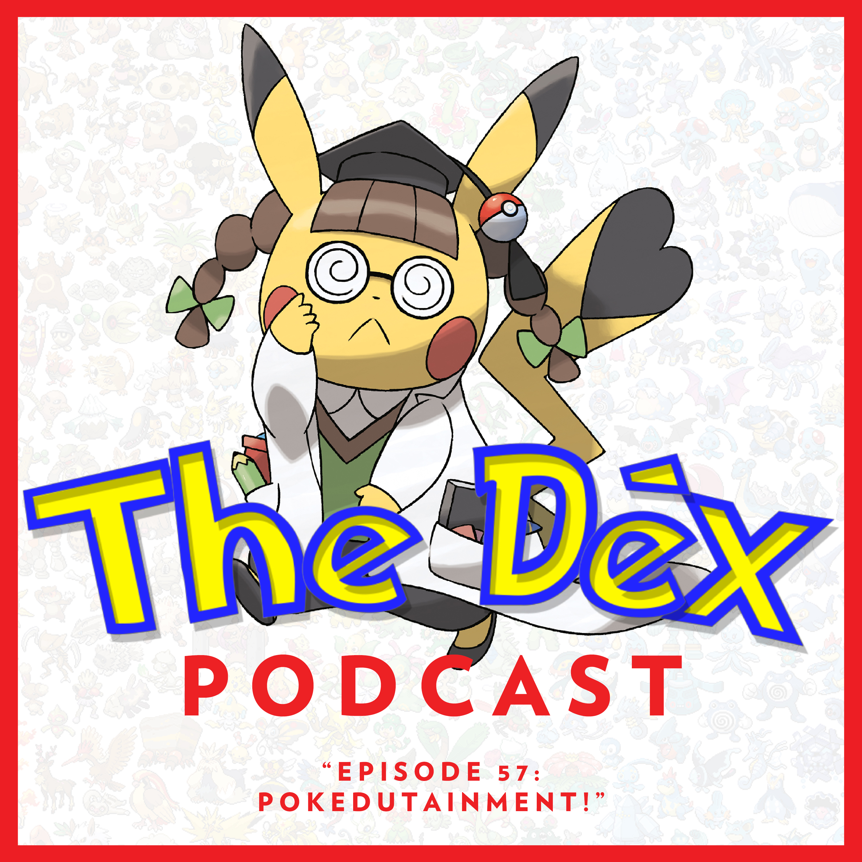The Dex! Podcast #57: Pokedutainment!