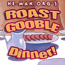 Episode 025 - He-Man.org's Roast Gooble Dinner