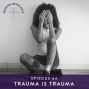 Artwork for Ep #64: Trauma is Trauma