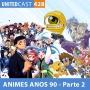Artwork for UNITEDcast #428 - ANIMES dos ANOS 90 Part.2