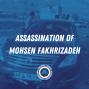 Artwork for Episode 161 - Assassination of Mohsen Fakhrizadeh