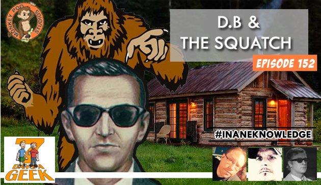 Ep 152:D.B. Cooper & The Squatch