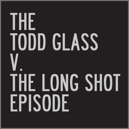 Episode #624: The Todd Glass v. The Long Shot Episode featuring Todd Glass