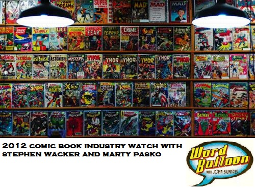Word Balloon Podcast ep 384 2012 Comic Book Industry Watch With Stephen Wacker and Marty Pasko