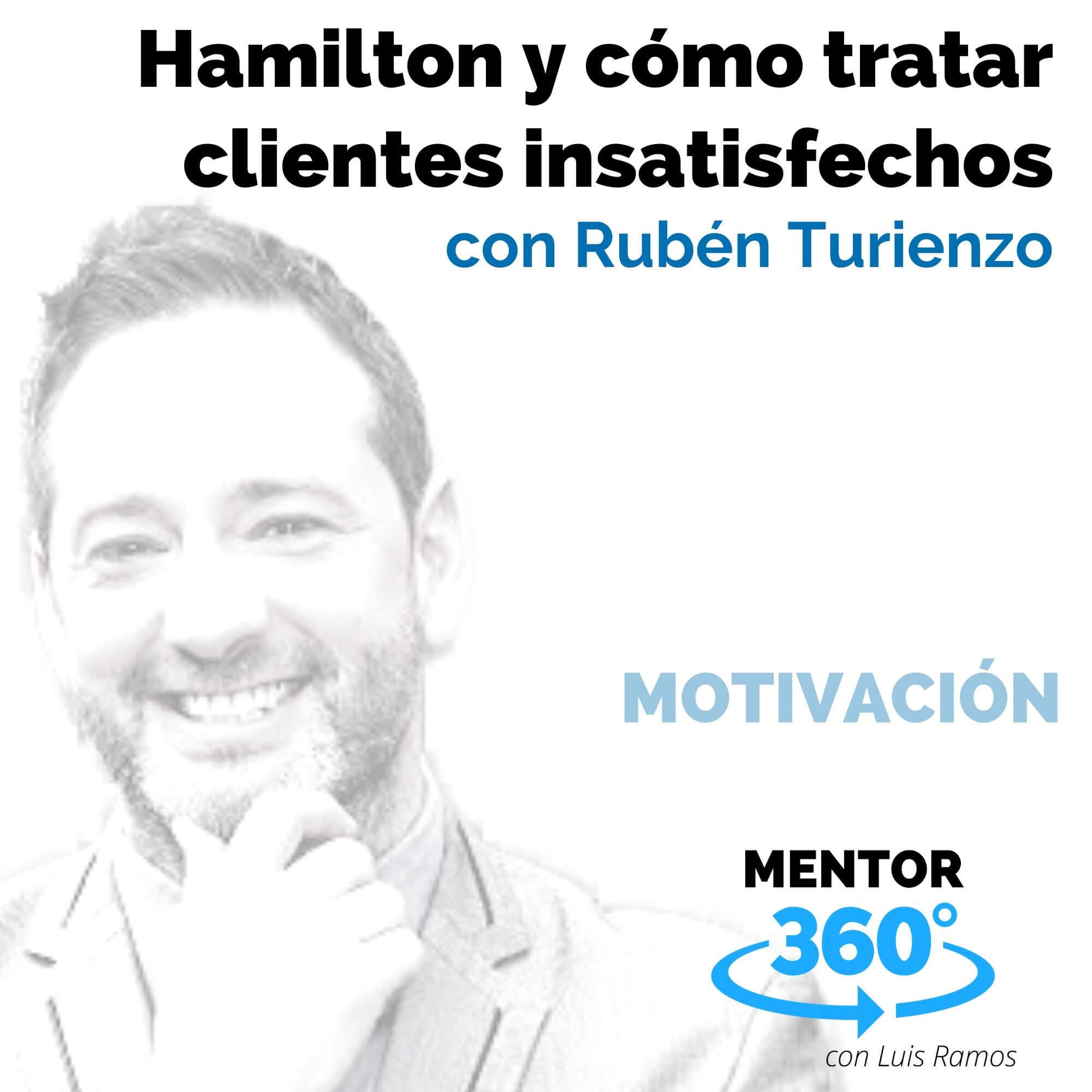 Hamilton y cómo tratar clientes insatisfechos, con Rubén Turienzo - MOTIVACIÓN