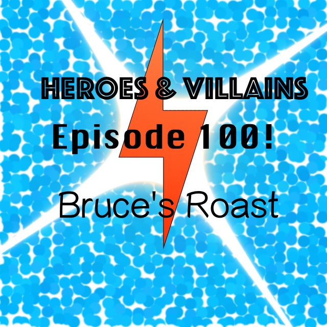 Heroes and Villains 100th Episode Roast of Bruce with a Bevy of Guests