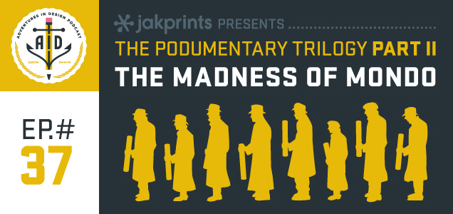 "Episode 37 Jakprints Presents ""The Podumentary Trilogy: Part II – The Madness of Mondo"""