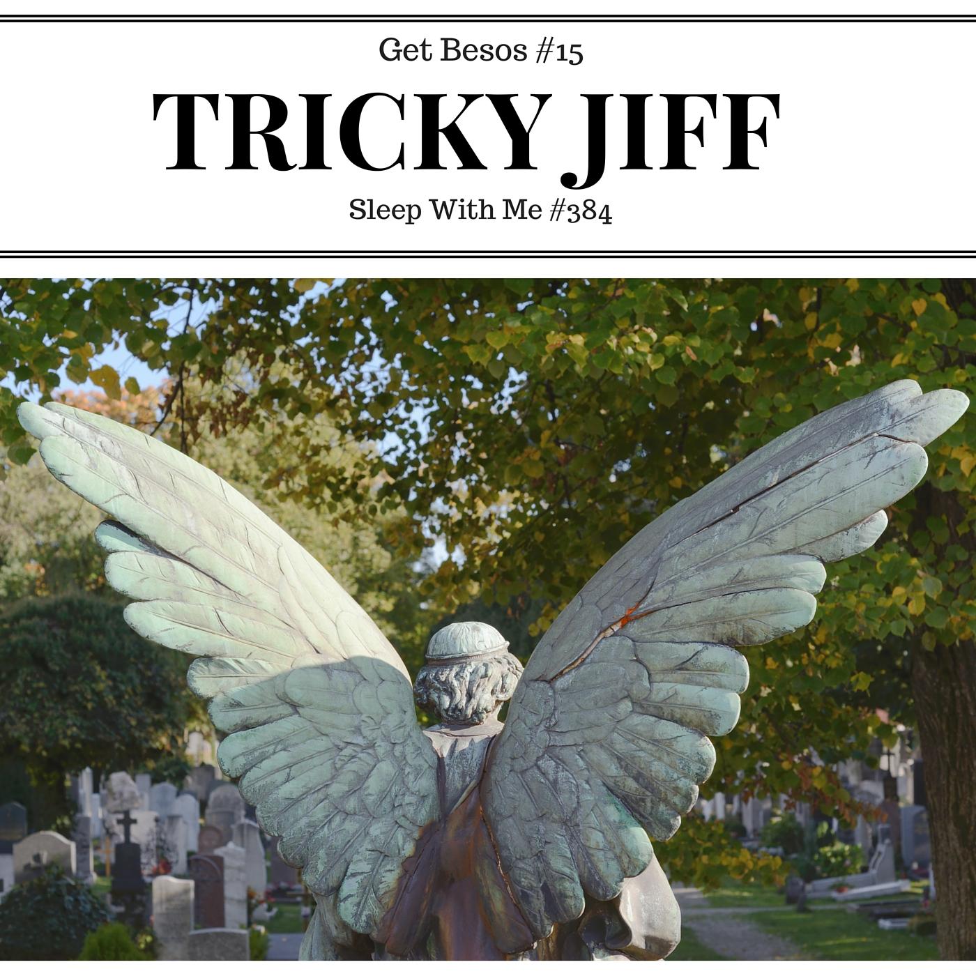 Tricky Jiff | Get Besos #15 | Sleep With Me #384