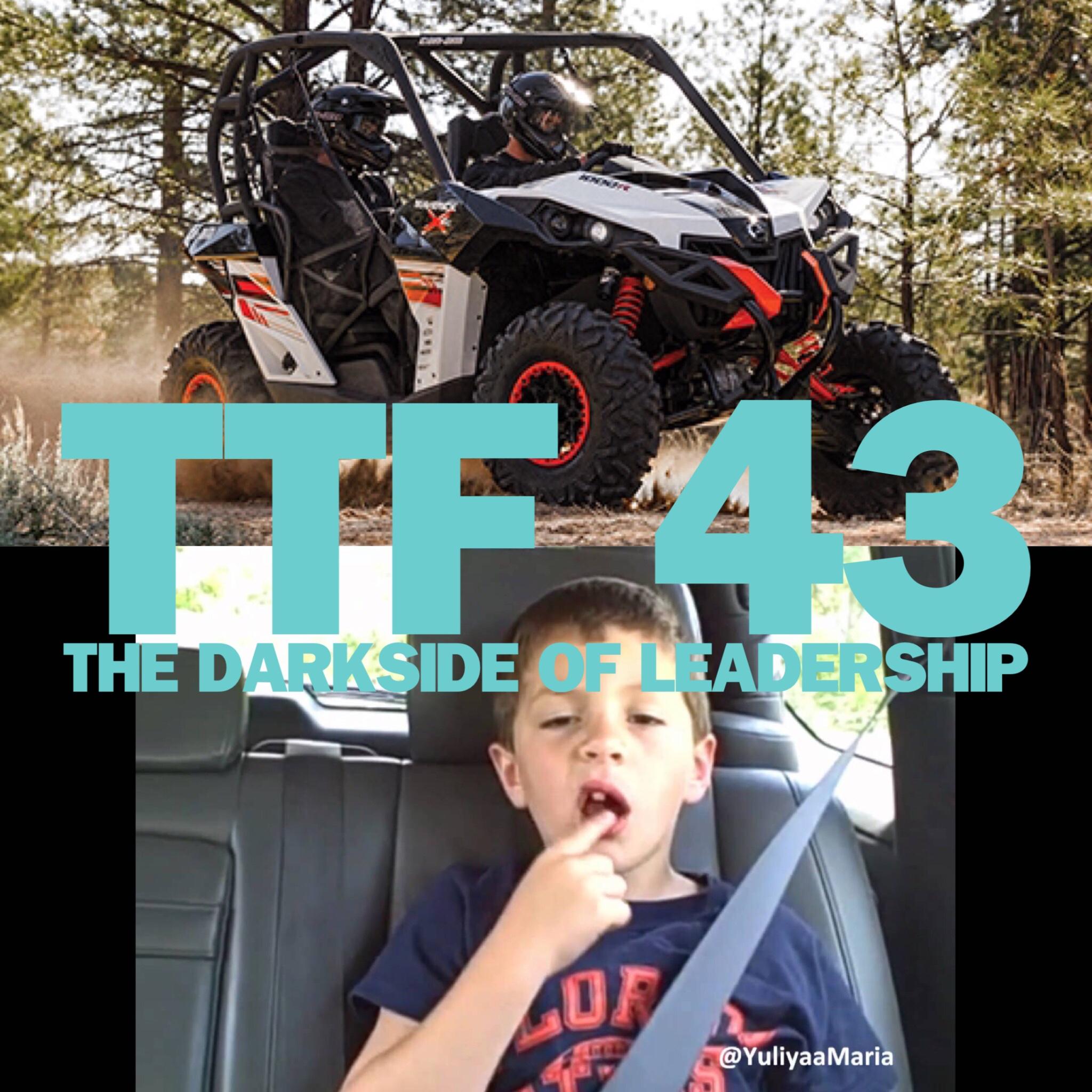 Episode 43: The Darkside of Leadership