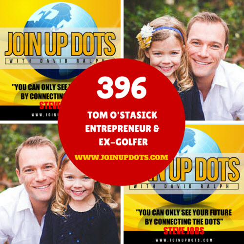 Podcast 396: Tom O'Stasik: An Entrepreneur Hitting His Best Shots Everyday