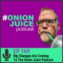 Artwork for Big Changes Are Coming To The Onion Juice Podcast - Episode #169