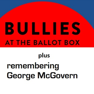 New Report: Bullies at the Ballot Box, plus Remembering George McGovern