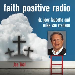 Faith Positive Radio: Joe Teal