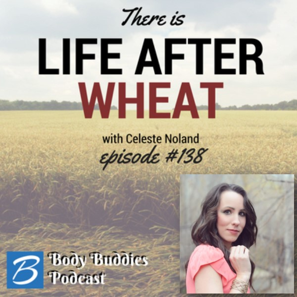 """Episode #138: """"There Is Life After Wheat"""" with Celeste Noland"""