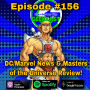 Artwork for Ep #156: DC/Marvel News & Masters of the Universe Part 1 Review!