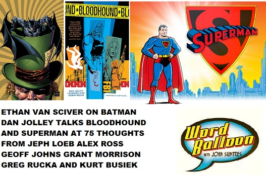 Word Balloon Podcast Ethan Van Sciver Dan Jolley and Superman at 75 With Loeb Johns Morrison Ross Rucka and Busiek