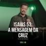 Artwork for Isaías 53 - a mensagem da cruz (Pr. Walmir Andrade)