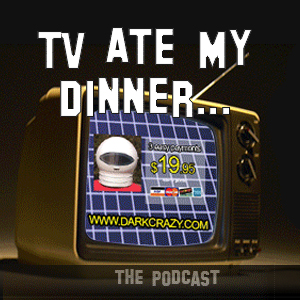 TV Ate My Dinner 02: 7-28-07