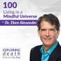 Artwork for Living in a Mindful Universe with Dr. Eben Alexander - Episode 100