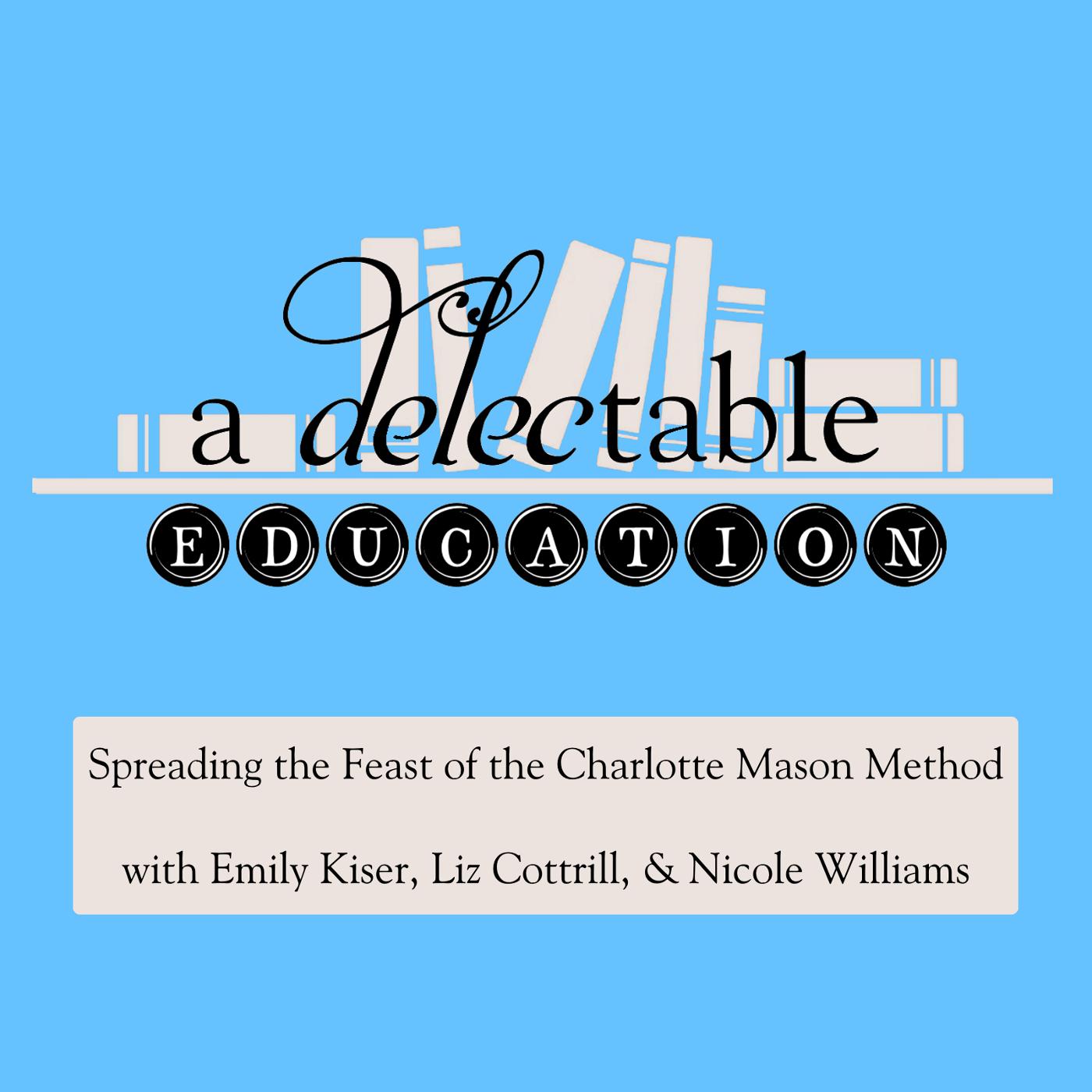 A Delectable Education Charlotte Mason Podcast