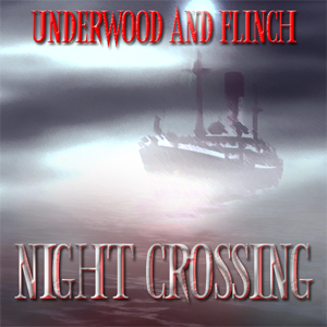 Night Crossing. A Prelude to Underwood and Flinch