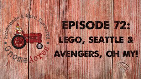 LEGO, Seattle & Avengers, oh my! (Episode #72))