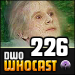 DWO WhoCast - #226 - Doctor Who Podcast