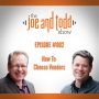 Artwork for 002.  How To Choose Vendors || The Joe and Todd Show Podcast
